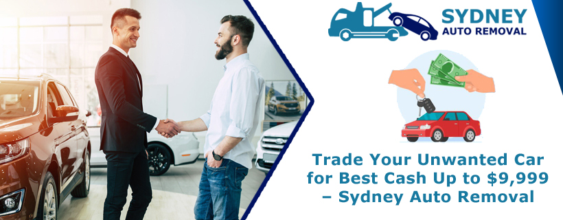 Trade Your Unwanted Car for Best Cash Up to $9,999